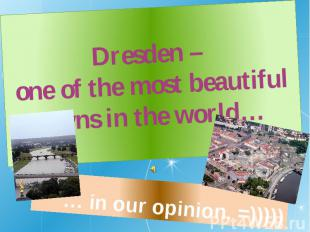 Dresden – one of the most beautiful towns in the world… … in our opinion. =)))))
