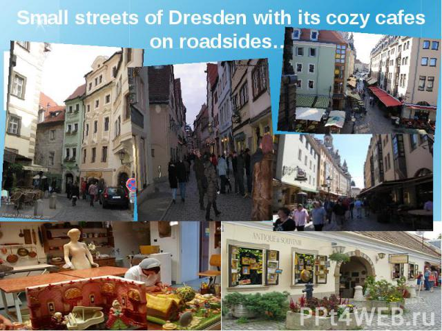 Small streets of Dresden with its cozy cafes on roadsides…