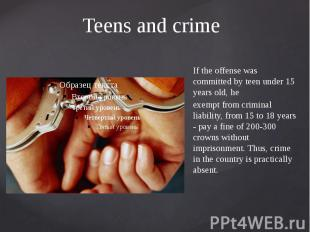 Teens and crime If the offense was committed by teen under 15 years old, he exem