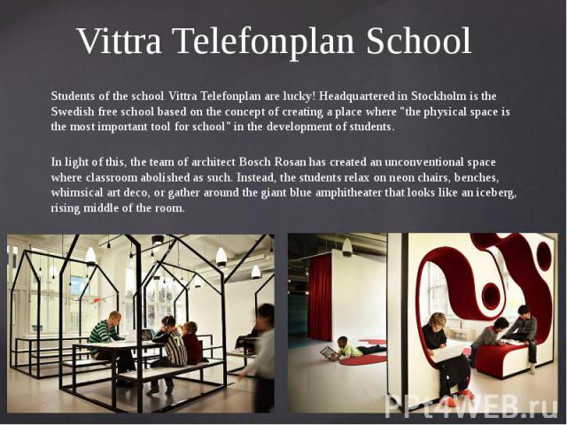 "Vittra Telefonplan School Students of the school Vittra Telefonplan are lucky! Headquartered in Stockholm is the Swedish free school based on the concept of creating a place where ""the physical space is the most important tool for school"" …"