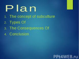 The concept of subculture The concept of subculture Types Of The Consequences Of