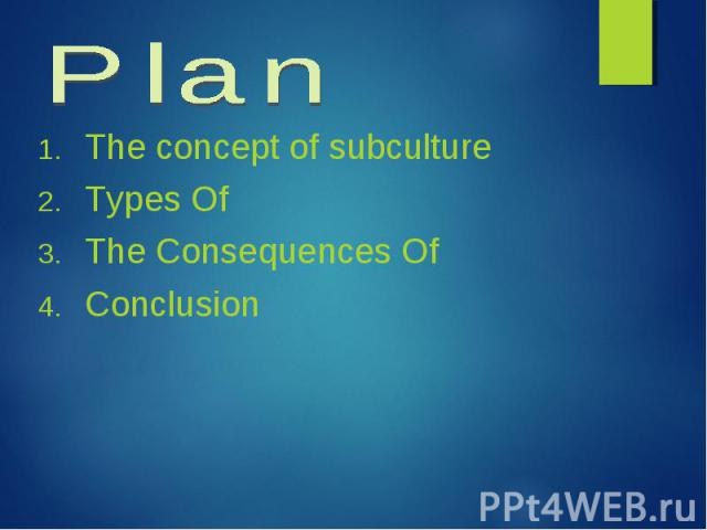 The concept of subculture The concept of subculture Types Of The Consequences Of Conclusion