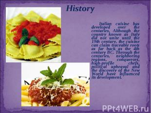 Italian cuisine has developed over the centuries. Although the country known as