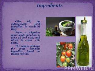 Olive oil, an indispensable food ingredient in much of Italy. Pesto, a Ligurian