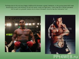 Perhaps due to his not very happy childhood he became a great champion. In his y