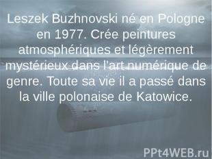 Leszek Buzhnovski né en Pologne en 1977. Crée peintures atmosphériques et légère