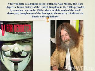 V for Vendetta is a graphic novel written by Alan Moore. The story depicts a fut