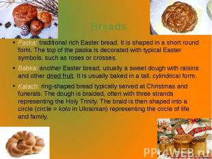 Breads Paska: traditional rich Easter bread. It is shaped in a short round form.