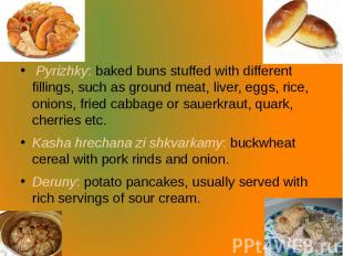 Pyrizhky: baked buns stuffed with different fillings, such as ground meat, liver