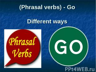(Phrasal verbs) - Go Different ways