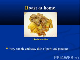 Roast at home Very simple and tasty dish of pork and potatoes.