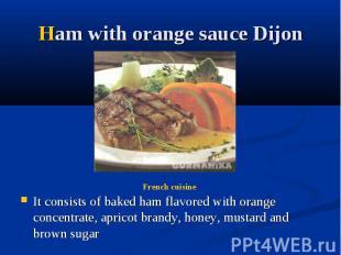Ham with orange sauce Dijon It consists of baked ham flavored with orange concen