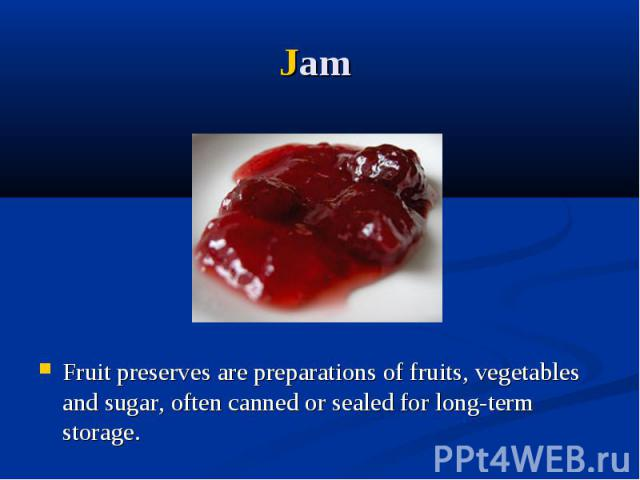 Jam Fruit preserves are preparations of fruits, vegetables and sugar, often canned or sealed for long-term storage.
