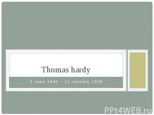Thomas hardy 2 June 1840 – 11 January 1928