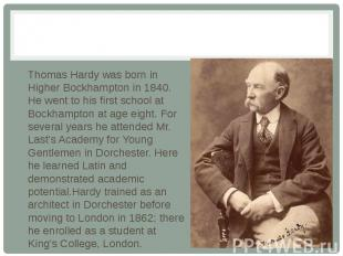 Thomas Hardy was born in Higher Bockhampton in 1840. Нe went to his first school