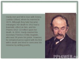 Hardy met and fell in love with Emma Lavinia Gifford, whom he married in 1874. A