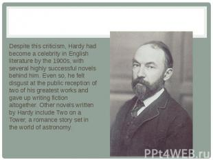 Despite this criticism, Hardy had become a celebrity in English literature by th