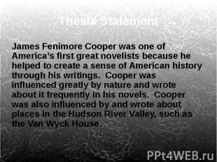 Thesis Statement James Fenimore Cooper was one of America's first great novelist
