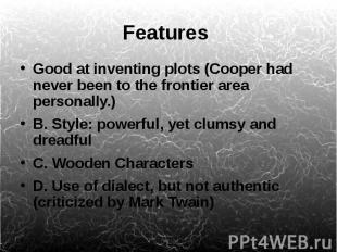 Features Good at inventing plots (Cooper had never been to the frontier area per