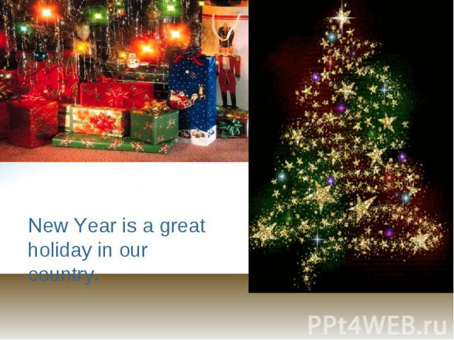 New Year is a great holiday in our country.