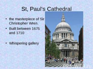 the masterpiece of Sir Christopher Wren.  the masterpiece of Sir Christophe