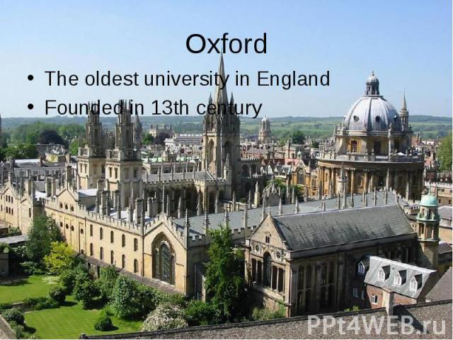 The oldest university in England The oldest university in England Founded in 13th century