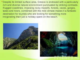 Despite its limited surface area, Greece is endowed with a particularly rich and