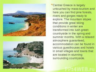 Central Greece is largely untouched by mass-tourism and here you can find pine f