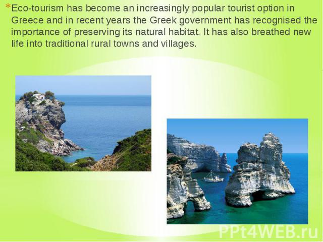 Eco-tourism has become an increasingly popular tourist option in Greece and in recent years the Greek government has recognised the importance of preserving its natural habitat. It has also breathed new life into traditional rural towns and villages…