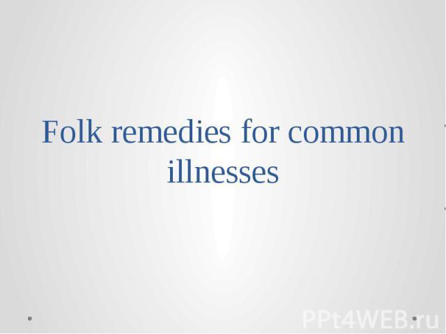 Folk remedies for common illnesses