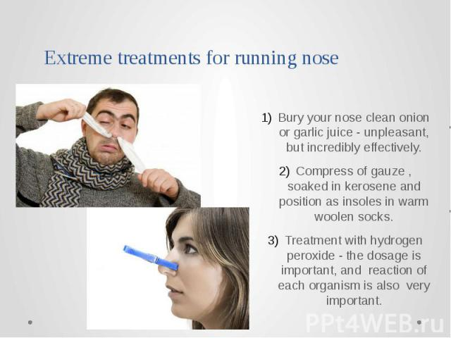 Extreme treatments for running nose