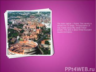 The state capital — Rome. The country is divided into 20 areas. The population o
