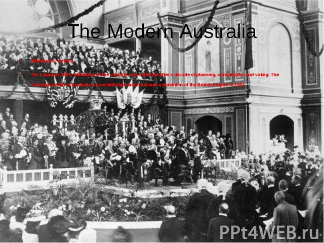Melbourne, Victoria. Melbourne, Victoria. On 1 January 1901, federation of the colonies was achieved after a decade of planning, consultation and voting. The Commonwealth of Australia was established and it became a dominion of the British Empire in 1907.