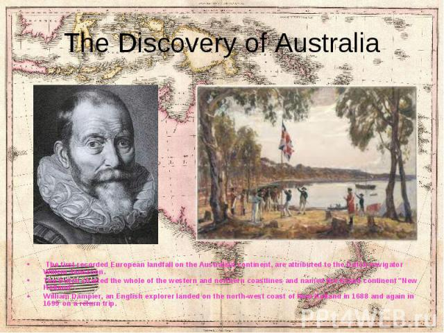 The first recorded European landfall on the Australian continent, are attributed to the Dutch navigator Willem Janszoon. The first recorded European landfall on the Australian continent, are attributed to the Dutch navigator Willem Janszoon. The Dut…