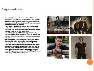Supernatural The series tells of the fantastic adventures of brothers Winchester