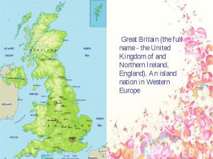 Great Britain (the full name - the United Kingdom of and Northern Ireland, Engla