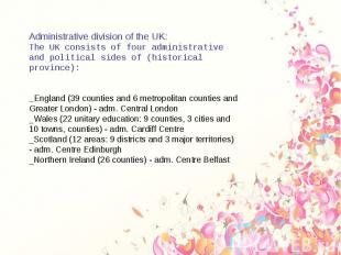 Administrative division of the UK The UK consists of four administrative and pol