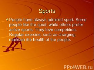 People have always admired sport. Some people like the quiet, while others prefe