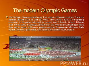 The Olympic Games are held every four years in different countries. These are am