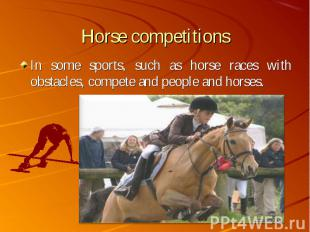In some sports, such as horse races with obstacles, compete and people and horse