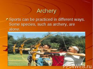 Sports can be practiced in different ways. Some species, such as archery, are al
