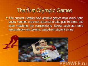 The ancient Greeks held athletic games held every four years. Women were not all