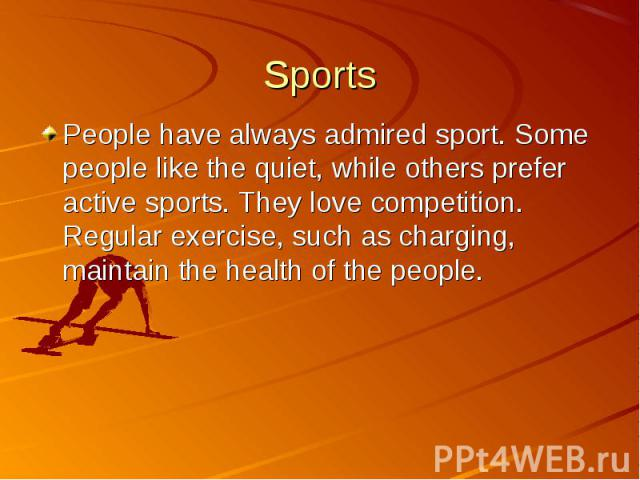 People have always admired sport. Some people like the quiet, while others prefer active sports. They love competition. Regular exercise, such as charging, maintain the health of the people. People have always admired sport. Some people like the qui…