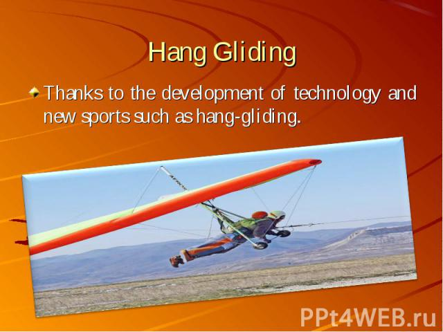 Thanks to the development of technology and new sports such as hang-gliding. Thanks to the development of technology and new sports such as hang-gliding.