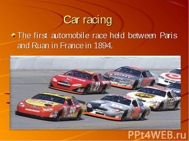 The first automobile race held between Paris and Ruan in France in 1894. The first automobile race held between Paris and Ruan in France in 1894.