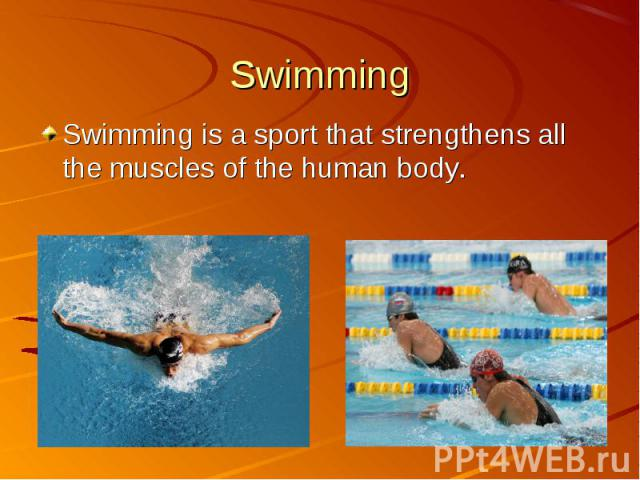 Swimming is a sport that strengthens all the muscles of the human body. Swimming is a sport that strengthens all the muscles of the human body.