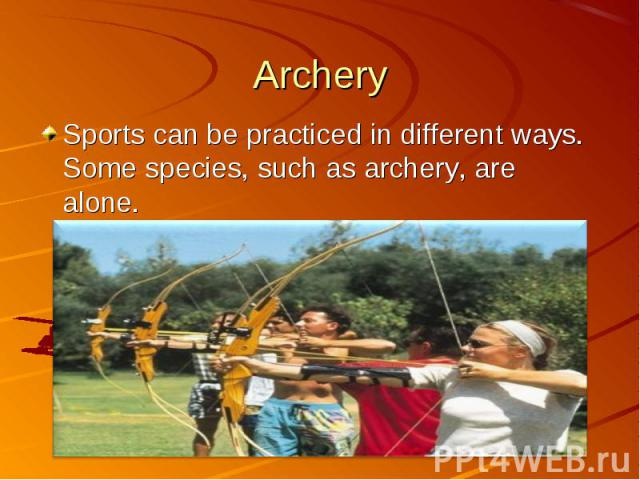 Sports can be practiced in different ways. Some species, such as archery, are alone. Sports can be practiced in different ways. Some species, such as archery, are alone.
