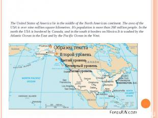 The United States of America lie in the middle of the North American continent.