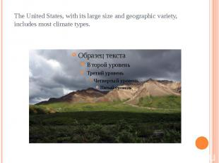 The United States, with its large size and geographic variety, includes most cli