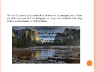 There are 58 national parks and hundreds of other federally managed parks, fores